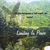Claudia Pellegrini & The Flight, Inc | Landing In Peace