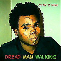 Clay 2 Nine | Dread Man Walking