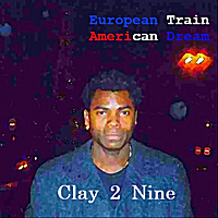 Clay 2 Nine | European Train, American Dream