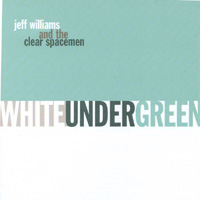 Jeff Williams and The Clear Spacemen | White Under Green