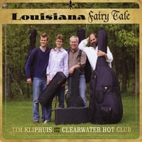 Tim Kliphuis and the Clearwater Hot Club | Louisiana Fairy Tale