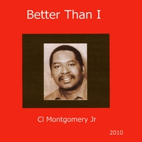 CL Montgomery Jr | Better Than I