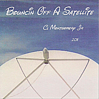 CL Montgomery Jr | Bouncin Off A Satellite