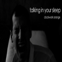 Clockwork Orange | Talking in Your Sleep