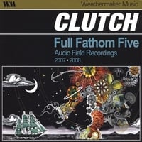 Clutch | Full Fathom Five, Audio Field Recordings