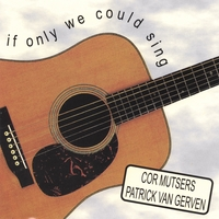 Cor Mutsers & Patrick van Gerven | If Only We Could Sing