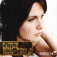 Caitlin Nicol-Thomas | Troubled Times