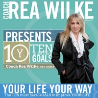 Coach Rea Wilke | Your Life Your Way: The Ten Must Have Goals to Improve Your Life