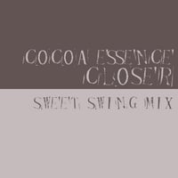 Cocoa Essence | Closer (Sweet Swing Mix)