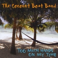 The Coconut Boat Band | Too Much Hands On My Time