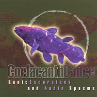 Coelacanthdance | Sonic Excursions And Audio Spasms