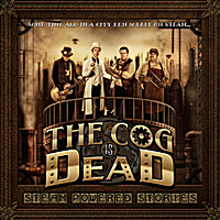The Cog is Dead | Steam Powered Stories