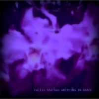 Collin Sherman | Writhing in Grace