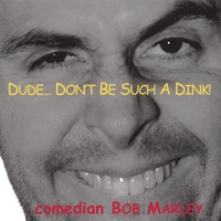Comedian Bob Marley | Dude...Don't Be Such A Dink!