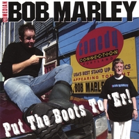 Comedian Bob Marley | Put the Boots to 'ER