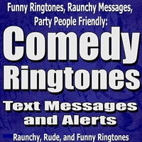 Comedy Ringtones, Text Alerts & Goofy Messages | Funny Ringtones, Raunchy Messages, Party People Friendly