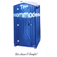 The Commodes | We Have A Single?