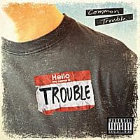 Common Trouble | Hello My Name is Trouble