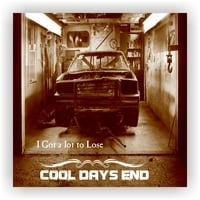 Cool Days End | I Got A Lot To Lose