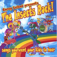 corey leland | The Insects Rock! Songs You Want Your Kids To Hear...Vol. 1.