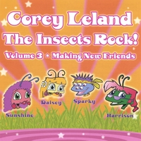 "Corey Leland | The Insects Rock! Volume 3 ""Making New Friends"""