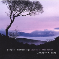 Cornell Fields | Songs of Refreshing: Sounds for Meditation