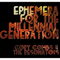 Cory Combs & the Resonators | Ephemera for the Millennial Generation