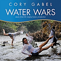 Cory Gabel | Water Wars (Music from the Original Dance Production)