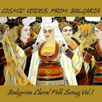 Cosmic Voices from Bulgaria | Bulgarian Choral Folk Songs, Vol.1