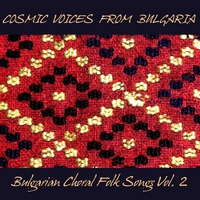 Cosmic Voices from Bulgaria | Bulgarian Choral Folk Songs, Vol.2