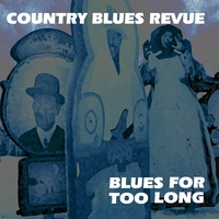 Country Blues Revue | Blues for Too Long