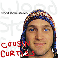 Cousin Curtiss | Wood Stove Stereo