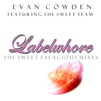 Evan Cowden | Labelwhore/Money Makes the World Go 'Round (The Sweet Salacious Mixes)