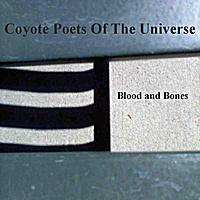 Coyote Poets of the Universe | Blood and Bones