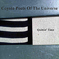 Coyote Poets of the Universe | Quittin' Time