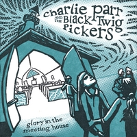Charlie Parr and the Black Twig Pickers | Glory in the Meeting House
