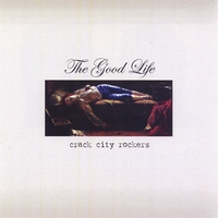 Crack City Rockers | The Good Life