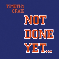 Timothy Craig | Not Done Yet