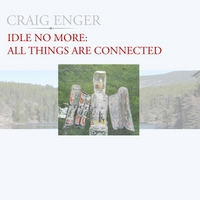 Craig Enger | Idle No More (All Things Are Connected)
