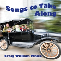 Craig William White | Songs to Take Along
