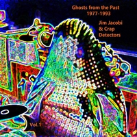 Jim Jacobi & Crap Detectors | Ghosts from the Past: 1977-1993, Vol. 1