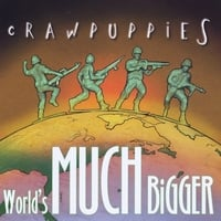 The Crawpuppies | World's Much Bigger