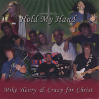 Mike Henry and Crazy for Christ | Hold My Hand