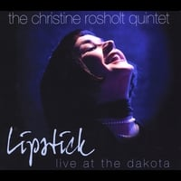 Christine Rosholt Quintet | Lipstick - Live At the Dakota