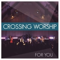Crossing Worship | For You