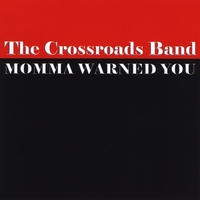 The Crossroads Band | Momma Warned You