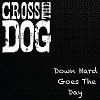 Cross the Dog | Down Hard Goes the Day