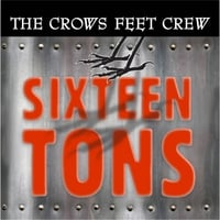 Crows Feet Crew | Sixteen Tons