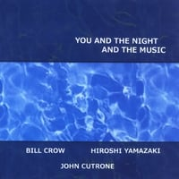 Bill Crow, Hiroshi Yamazaki, John Cutrone | You and the Night and the Music