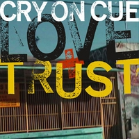 Cry On Cue | Love+trust